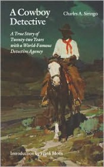 A Cowboy Detective: A True Story of Twenty-two Years with a World-Famous Detective Agency - Charles A. Siringo, Frank Morn (Introduction)