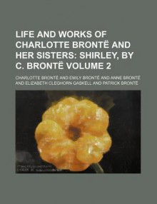 Life and Works of Charlotte Brontë and Her Sisters (2); Shirley - Charlotte Brontë