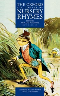 The Oxford Dictionary of Nursery Rhymes - Iona Opie, Peter Opie