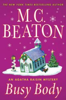 Busy Body: An Agatha Raisin Mystery (Agatha Raisin Mysteries) - M. C. Beaton