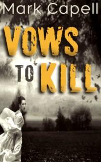 Vows to Kill - Mark Capell