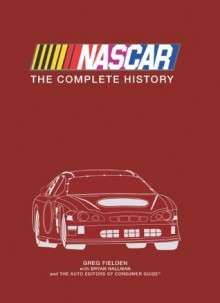 Nascar: The Complete History - Greg Fielden, Auto Editors of Consumer Guide, Bryan Hallman