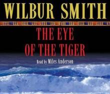Eye Of The Tiger - Wilbur Smith, Miles Anderson