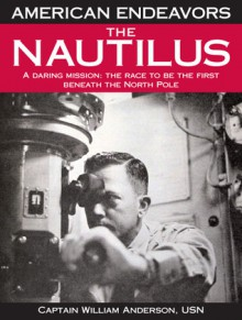 The Nautilus: A Daring Mission: The Race to Be the First Beneath the North Pole - Bill Anderson, George Ochoa