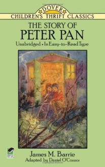 The Story of Peter Pan: Unabridged in Easy-To-Read Type (Dover Children's Thrift Classics) - J.M. Barrie, Daniel O'Connor