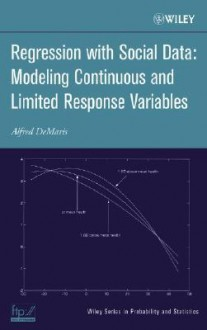 Regression with Social Data: Modeling Continuous and Limited Response Variables - Alfred DeMaris