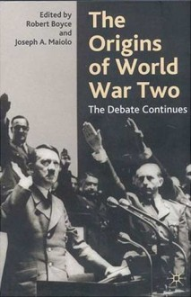 The Origins of World War Two: The Debate Continues - Robert Boyce, Robert Boyce