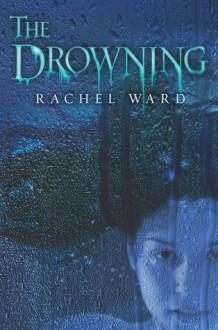 The Drowning - Rachel Ward