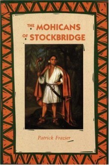 The Mohicans of Stockbridge (Bison Book) - Patrick Frazier