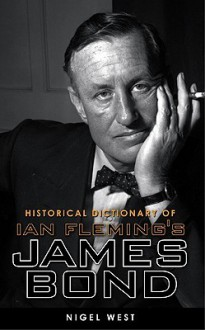 Historical Dictionary of Ian Fleming's James Bond - Nigel West