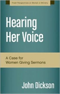 Hearing Her Voice: A Case for Women Giving Sermons - John Dickson