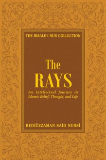 The Rays: Reflections on Islamic Belief, Thought, Worship and Action - Said Nursi