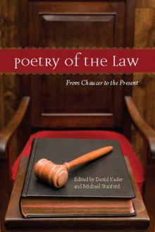 Poetry of the Law: From Chaucer to the Present - Lewis Carroll, Daniel Defoe, John Ciardi, W.H. Auden, Robert Burns, Rita Dove, John Donne, Michael Stanford, David Kader, Emily Dickinson