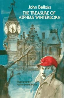 The Treasure of Alpheus Winterborn - John Bellairs,Judith Gwyn Brown