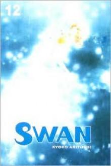 Swan: Volume 12 - Kyoko Ariyoshi