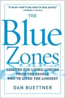 Blue Zones, Second Edition, The: 9 Lessons for Living Longer from the People Who've Lived the Longest - Dan Buettner