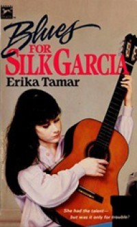 Blues for Silk Garcia - Erika Tamar