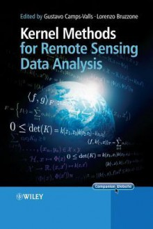 Kernel Methods for Remote Sensing Data Analysis - Gustavo Camps-Valls, Lorenzo Bruzzone, Professor Lorenzo Bruzzone