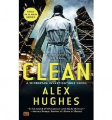 [Clean: A Mindspace Investigations Novel] [by: Alex Hughes] - Alex Hughes