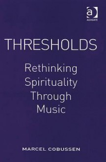 Thresholds: Rethinking Spirituality Through Music - Marcel Cobussen