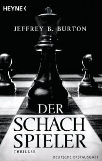 Der Schachspieler: Thriller - Jeffrey B. Burton