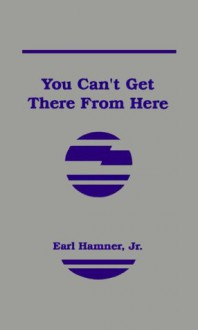 You Can't Get There from Here - Earl Hamner Jr.