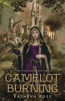 Camelot Burning (A Metal & Lace Novel) - Kathryn Rose