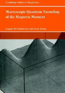 Macroscopic Quantum Tunneling of the Magnetic Moment - Eugene M. Chudnovsky, Javier Tejada