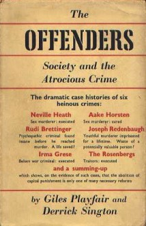 The Offenders: Society and the Atrocious Crime - Giles Playfair, Derrick Sington