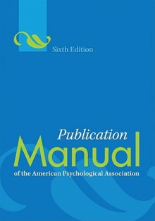Publication Manual of the American Psychological Association, 6th Edition - American Psychological Association
