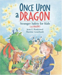Once Upon a Dragon: Stranger Safety for Kids (and Dragons) - Jean E. Pendziwol, Martine Gourbault