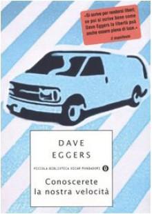 Conoscerete la nostra velocità - Dave Eggers, Giuseppe Strazzeri