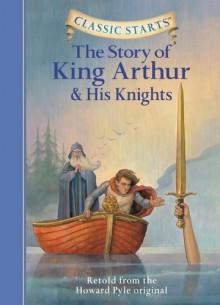 The Story of King Arthur & His Knights - Tania Zamorsky, Dan Andreasen, Howard Pyle, Arthur Pober