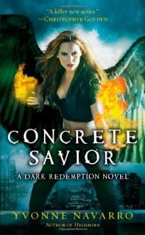 Concrete Savior (Dark Redemption) - Yvonne Navarro
