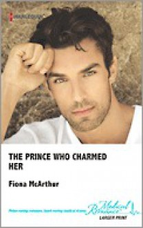 The Prince Who Charmed Her - Fiona McArthur