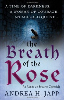 The Breath of the Rose: The Agnes De Souarcy Chronicles 2 - Andrea H. Japp