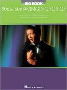 The Big Book of '50s & '60s Swinging Songs - Hal Leonard Publishing Company