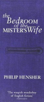 The Bedroom of the Mister's Wife - Philip Hensher