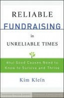 Reliable Fundraising in Unreliable Times: What Good Causes Need to Know to Survive and Thrive - Kim Klein