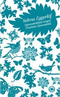 Löwensköldska ringen / Charlotte Löwensköld - Selma Lagerlöf