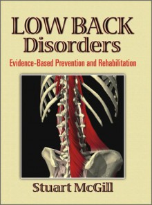 Low Back Disorders: Evidence-Based Prevention and Rehabilitation - Stuart McGill