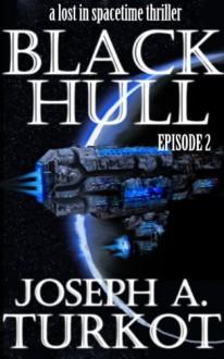Black Hull: Episode 2 - Joseph A. Turkot