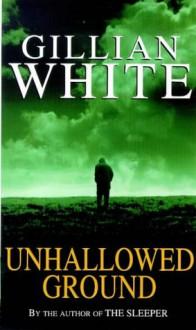 Unhallowed Ground - Gillian White