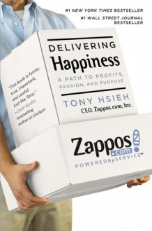Delivering Happiness: A Path To Profits, Passion And Purpose - Tony Hsieh