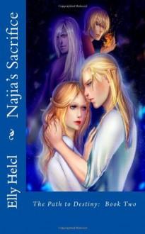 Najia's Sacrifice (The Path to Destiny) (Volume 2) - Elly Helcl