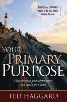 Your Primary Purpose: How to reach your community and world for Christ - Ted Haggard