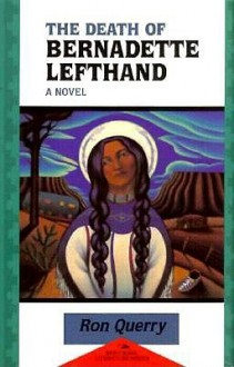 The Death of Bernadette Lefthand (Red Crane Literature Series) - Ronald B. Querry