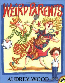 Weird Parents (Picture Puffins) - Audrey Wood