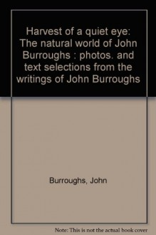 Harvest of a Quiet Eye: The Natural World of John Burroughs - John Burroughs