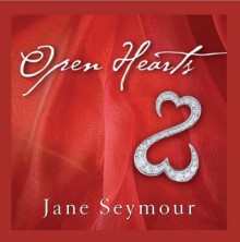 Open Hearts: If Your Heart Is Open, Love Will Always Find Its Way In - Jane Seymour